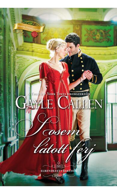 Gayle Callen: Sosem látott férj (Elrendezett esküvők 3/1.)