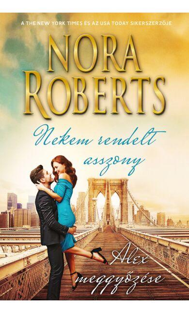 Nora Roberts: Nekem rendelt asszony; Alex meggyőzése (A Stanislaski család 6/3-4)