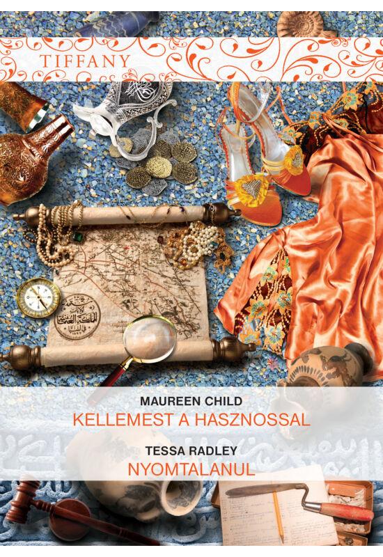 Maureen Child: Kellemeset a hasznossal; Tessa Radley: Nyomtalanul