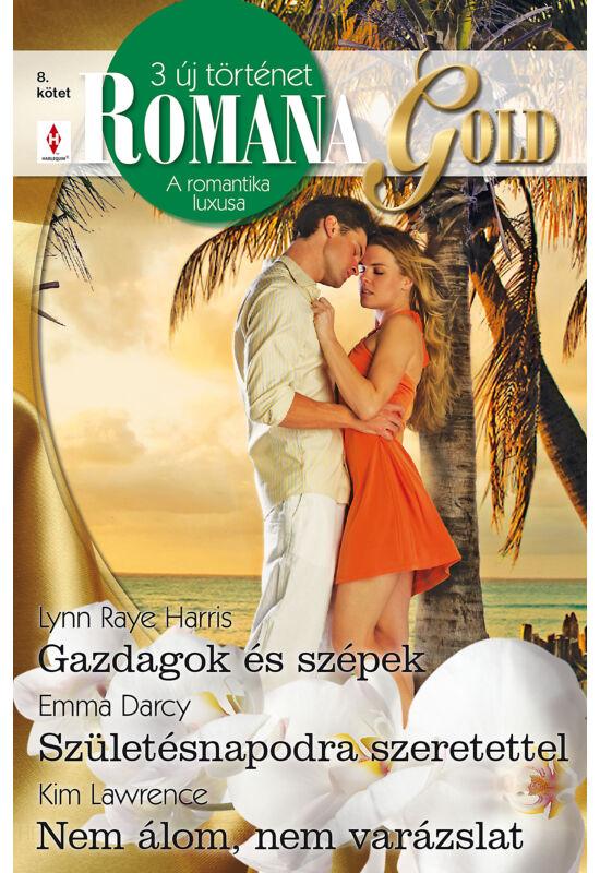 Lynn Raye Harris: Gazdagok és szépek; Emma Darcy: Születésnapodra szeretettel; Kim Lawrence: Nem álom, nem varázslat