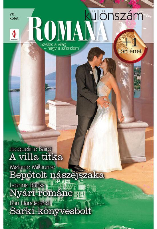 Jacqueline Baird: A villa titka; Melanie Milburne: Bepótolt nászéjszaka; Leanne Banks: Nyári románc; Lori Handeland: Sarki könyvesbolt