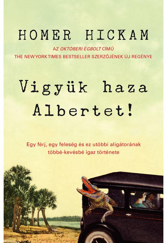 Homer  Hickam: Vigyük haza Albertet!