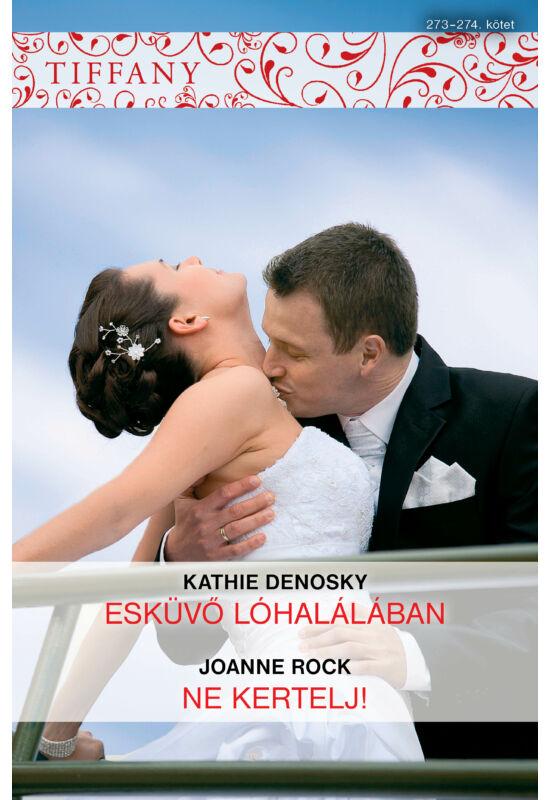 Kathie DeNosky: Esküvő lóhalálában; Joanne Rock: Ne kertelj!