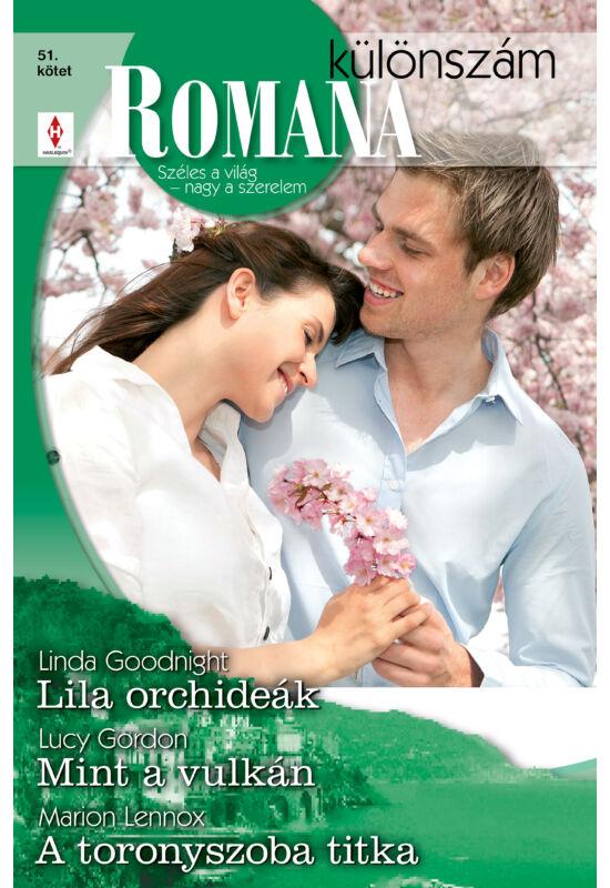Linda Goodnight: Lila orchideák; Lucy Gordon: Mint a vulkán; Marion Lennox: A toronyszoba titka