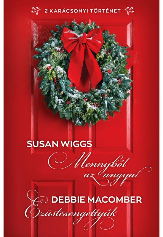 Susan Wiggs: Mennyből az angyal; Debbie Macomber: Ezüstcsengettyűk