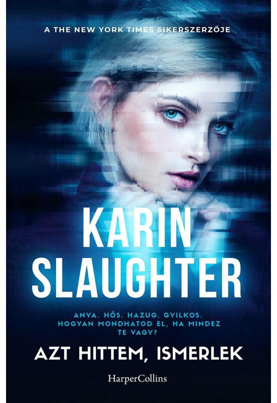 Karin Slaughter: Azt hittem ismerlek