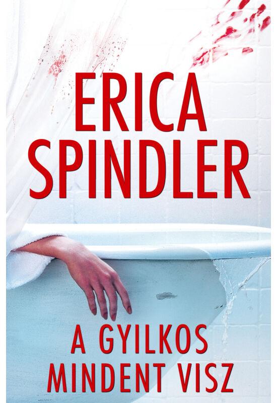 Erica Spindler: A gyilkos mindent visz