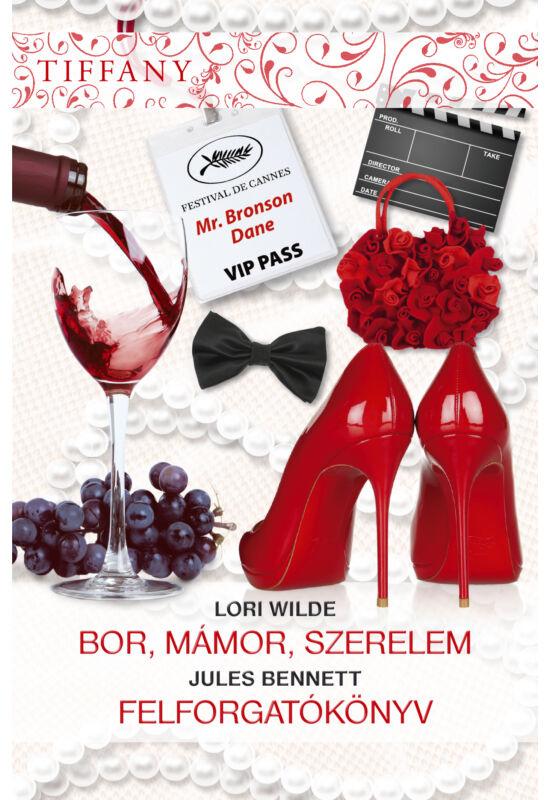Lori Wilde: Bor, mámor, szerelem; Jules Bennett: Felforgatókönyv