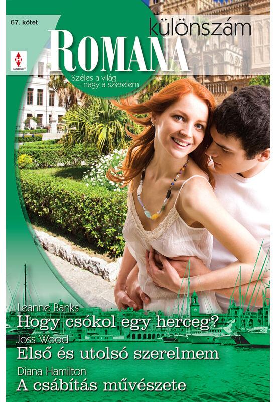 Leanne Banks: Hogy csókol egy herceg?; Joss Wood: Első és utolsó szerelmem; Diana Hamilton: A csábítás művészete