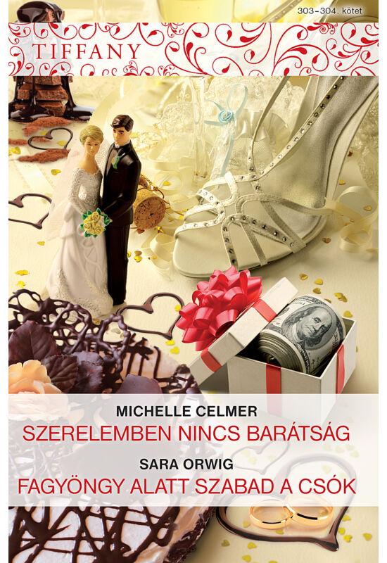 Michelle Celmer: Szerelemben nincs barátság; Sara Orwig: Fagyöngy alatt szabad a csók