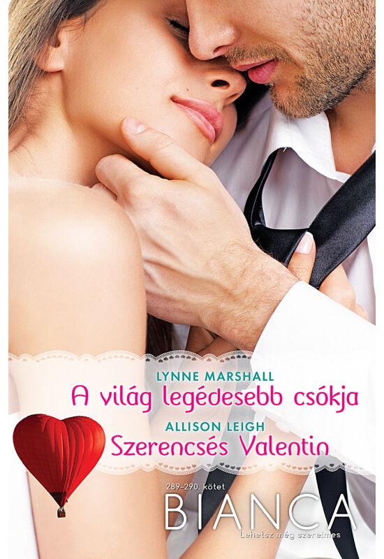 Lynne Marshall: A világ legédesebb csókja; Alison Leigh: Szerencsés Valentin