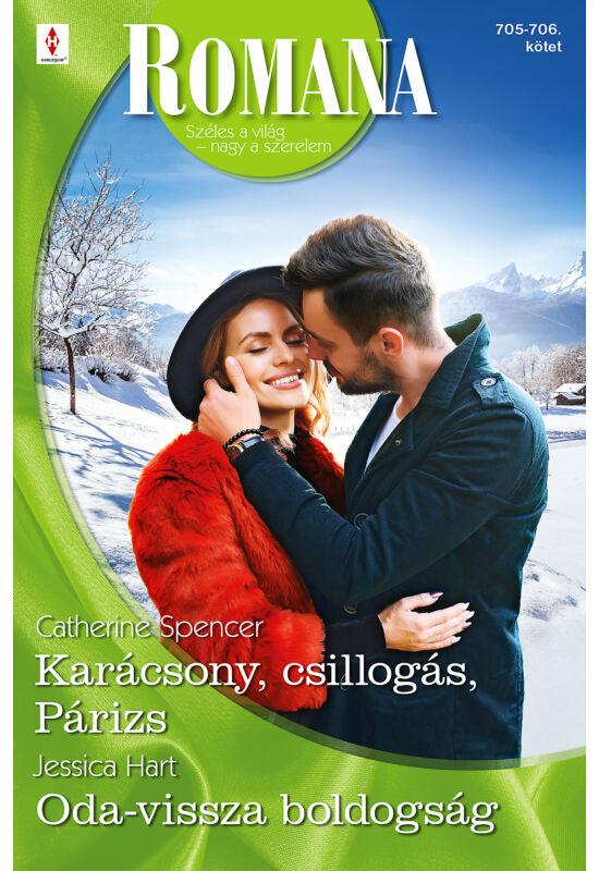 Catherine Spencer: Karácsony, csillogás, Párizs; Jessica Hart: Oda-vissza boldogság
