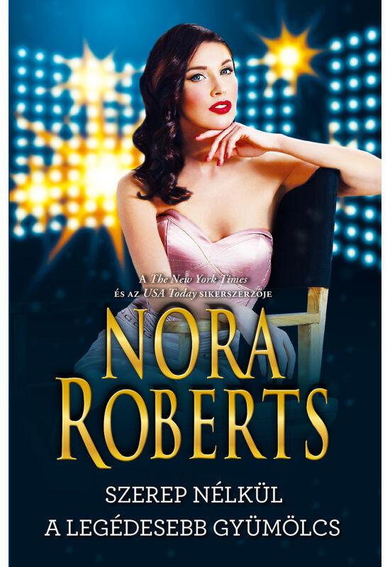 Nora Roberts: Szerep nélkül; A legédesebb gyümölcs