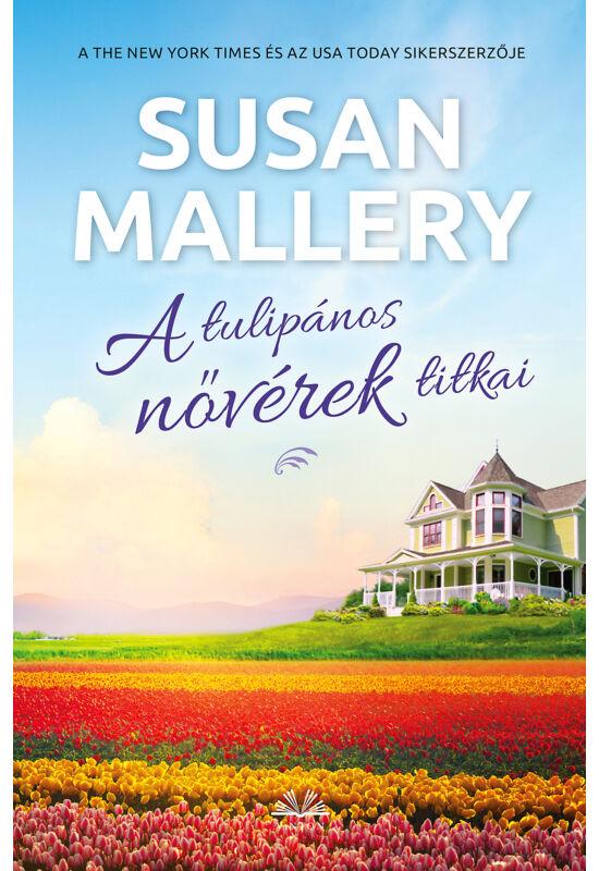 Susan Mallery: A tulipános nővérek titkai
