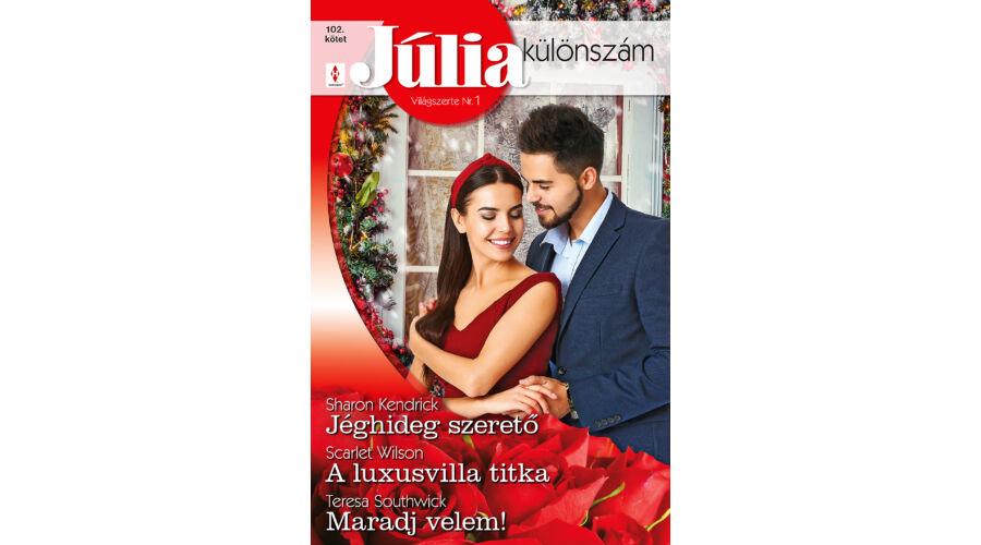 Júlia különszám 102. - Jéghideg szerető; A luxusvilla titka; Maradj velem!